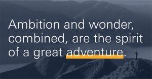ambition, wonder spirit of great adventure